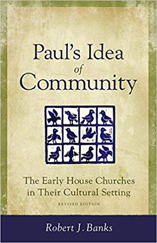 Paul's Idea of Community by Robert Banks